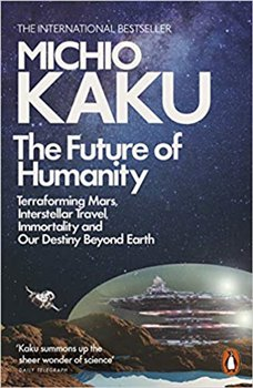 Obálka titulu The Future of Humanity: Terraforming Mars, Interstellar Travel, Immortality and Our Destiny Beyond Earth