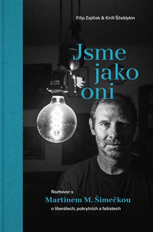 Jsme jako oni:Rozhovor s Martinem M. Šimečkou o liberálech, pokrytcích a fašistech - Kirill Ščeblykin,   Booksquad.ink