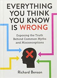 Everything You Think You Know is Wrong: Exposing the Truth Behind Common Myths and Misconceptions