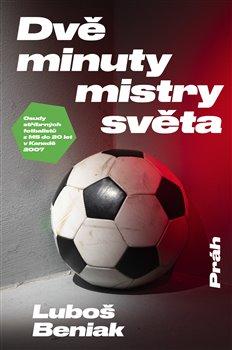 Obálka titulu Dvě minuty mistry světa - Osudy stříbrných fotbalistů z MS do 20 let v Kanadě 2007