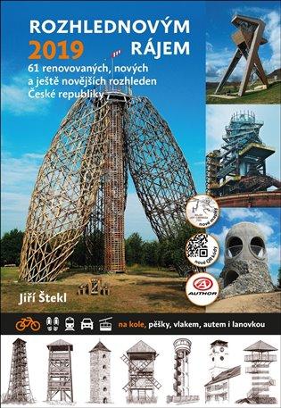 Rozhlednovým rájem 2019:61 renovovaných, nových a ještě novějších rozhleden České republiky - Jiří Štekl | Booksquad.ink