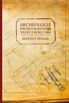 Obálka titulu Archeologie prusko-rakouské války z roku 1866