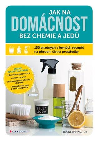 Jak na domácnost bez chemie a jedů:150 snadných a levných receptů na přírodní čisticí prostředky - Becky Rapinchuk | Booksquad.ink
