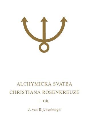 Alchymická svatba Christiana Rosenkreuze I.díl:Esoterická analýza chymické svatby Christiana Rosenkreuze roku 1459 - Jan van Rijckenborgh | Booksquad.ink