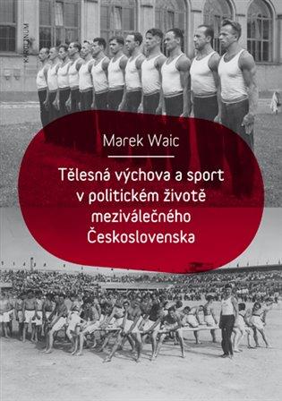 Tělesná výchova a sport v politickém životě meziválečného Československa - Marek Waic | Replicamaglie.com