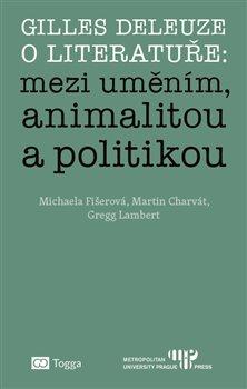 Obálka titulu Gilles Deleuze o literatuře: mezi uměním, animalitou a politikou
