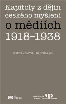 Obálka titulu Kapitoly z dějin českého myšlení o médiích 1918–1938