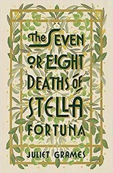 The Seven or Eight Deaths of Stella Fortuna: A Novel - Juliet Grames