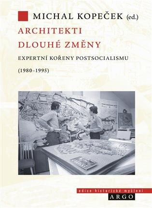 Architekti dlouhé změny - Expertní kořeny postsocialismu v Československu