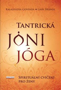 Tantrická jóny jóga. Spirituální cvičení pro ženy - Gaby Brandl, Kalashatra Govinda