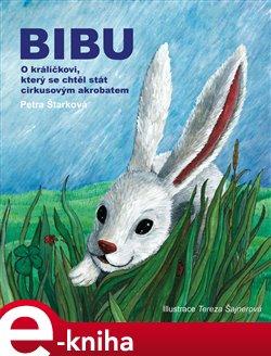 Bibu. O králíčkovi, který se chtěl stát cirkusovým akrobatem - Petra Štarková