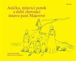 Obálka titulu Anička, mluvící potok a další chovanci ústavu paní Majerové
