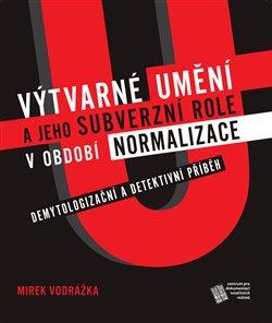 Obálka titulu Výtvarné umění a jeho subverzní role v období normalizace