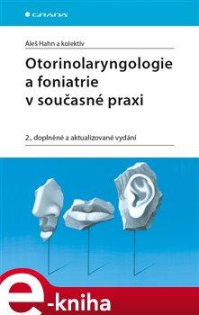 Obálka titulu Otorinolaryngologie a foniatrie v současné praxi