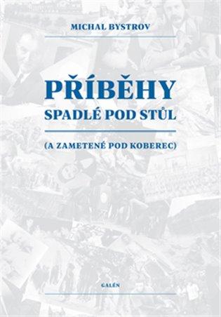 Příběhy spadlé pod stůl:(a zametené pod koberec) - Michal Bystrov | Booksquad.ink