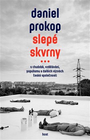 Slepé skvrny:O chudobě, vzdělávání, populismu a dalších výzvách české společnosti - Daniel Prokop | Booksquad.ink
