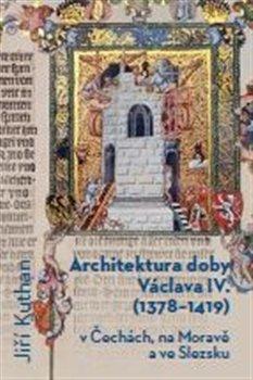 Obálka titulu Architektura doby Václava IV. /1378 - 1419/