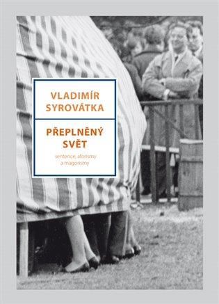 Přeplněný svět:Sentence, aforismy a magorismy - Vladimír Syrovátka | Booksquad.ink
