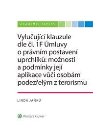 Vylučující klauzule dle čl. 1F Úmluvy o právním postavení uprchlíků: možnosti a podmínky její aplikace vůči osobám podezřelým z terorismu