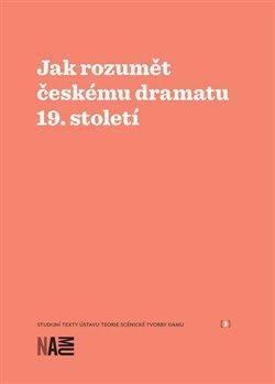 Obálka titulu Jak rozumět českému dramatu 19. století