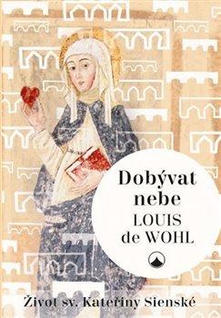 Obálka titulu Dobývat nebe - Život sv. Kateřiny Sienské