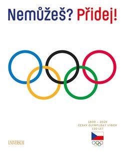 Obálka titulu Nemůžeš? Přidej! Český olympijský výbor 120 let