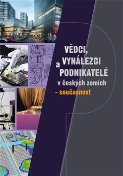 Obálka titulu Vědci, vynálezci a podnikatelé v Českých zemích – současnost