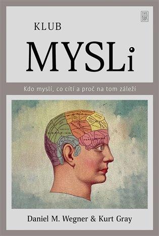 Klub mysli:Kdo myslí, co cítí a proč na tom záleží - Kurt Gray, | Booksquad.ink
