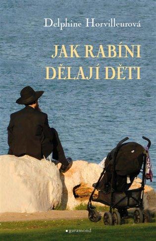 Jak rabíni dělají děti - Delphine Horvilleurová | Booksquad.ink