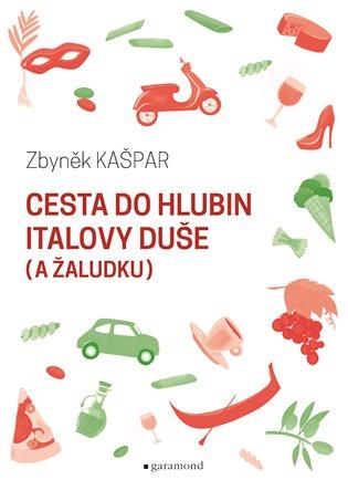 Cesta do hlubin Italovy duše (a žaludku) - Zbyněk Kašpar | Booksquad.ink