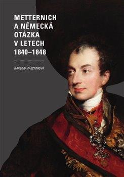 Obálka titulu Metternich a německá otázka v letech 1840–1848