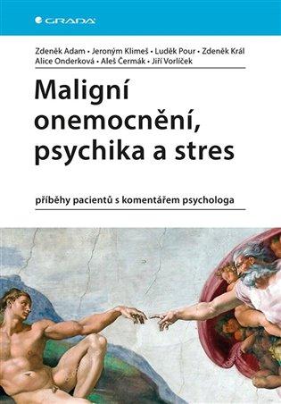 Maligní onemocnění, psychika a stres:příběhy pacientů s komentářem psychologa - Zdeněk Adam, | Booksquad.ink