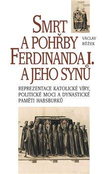 Obálka titulu Smrt apohřby FerdinandaI. a jeho synů