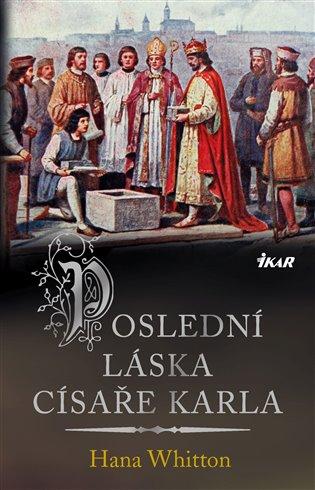 Poslední láska císaře Karla - Hana Whitton   Booksquad.ink