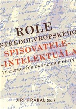 Role středoevropského spisovatele-intelektuála ve zlomových okamžicích dějin