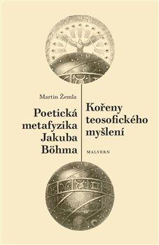 Obálka titulu Kořeny teosofického myšlení. Poetická metafyzika Jakuba Böhma