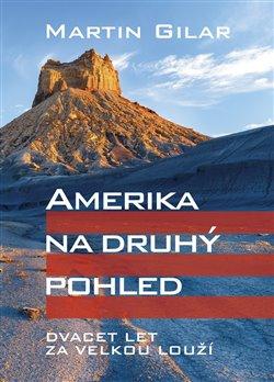 Amerika na druhý pohled. Dvacet let za velkou louží - Martin Gilar
