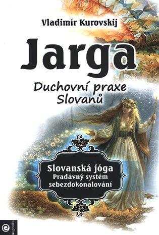 Jarga:Duchovní praxe Slovanů - Vladimír Kurovskij | Booksquad.ink