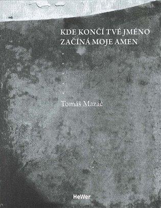 Kde končí tvé jméno začíná moje amen - Tomáš Mazáč | Booksquad.ink