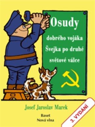 Osudy dobrého vojáka Švejka po druhé světové válce - Josef Jaroslav Marek | Booksquad.ink