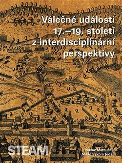 Obálka titulu Válečné události 17.–19. století z interdisciplinární perspektivy