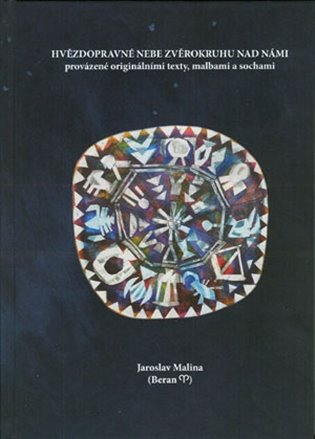 Hvězdopravné nebe zvěrokruhu nad námi:provázené originálními texty, malbami a sochami - Jaroslav Malina | Booksquad.ink
