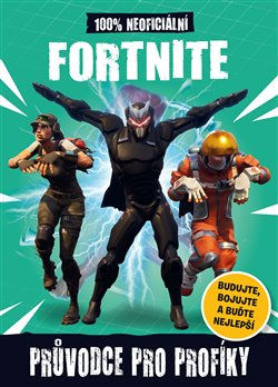 Obálka titulu Fortnite - 100% neoficiální Průvodce pro profíky