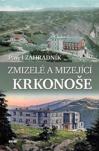 Zmizelé a mizející Krkonoše - Pavel Zahradník   Booksquad.ink