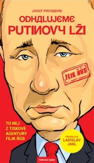 Odhalujeme Putinovy lži:To nej z tiskové agentury Fejk Ňůs - Josef Provazník | Booksquad.ink
