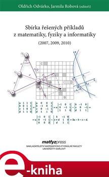 Obálka titulu Sbírka řešených příkladů z matematiky, fyziky a informatiky (2007, 2009, 2010)