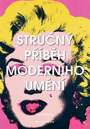 Stručný příběh moderního umění - Susie Hodgeová | Booksquad.ink