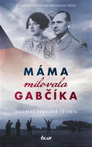 Máma milovala Gabčíka (a ještě Alenku a Československo)