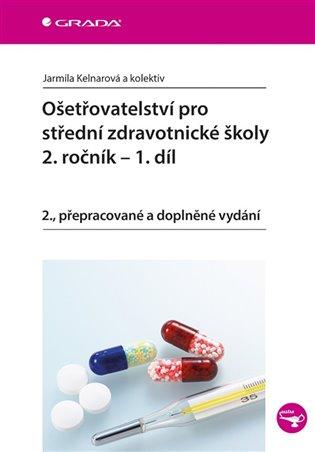 Ošetřovatelství pro střední zdravotnické školy - 2. ročník - 1. díl:2., přepracované a doplněné vydání - Jarmila Kelnarová, | Booksquad.ink