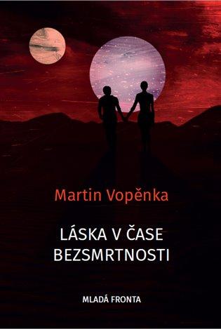 Láska v čase bezsmrtnosti - Martin Vopěnka | Replicamaglie.com